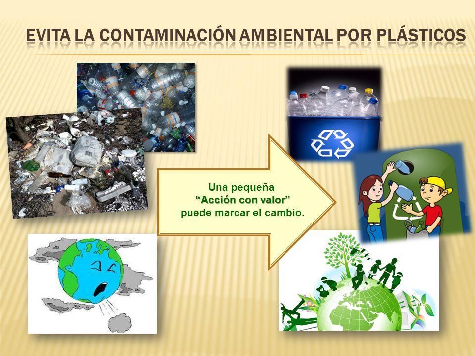 Acciones con valor atiende problemas actuales que afectan a: El Medio ambiente La sociedad PROMUEVE: Reducir el volumen de basura y contaminación por plásticos PET.