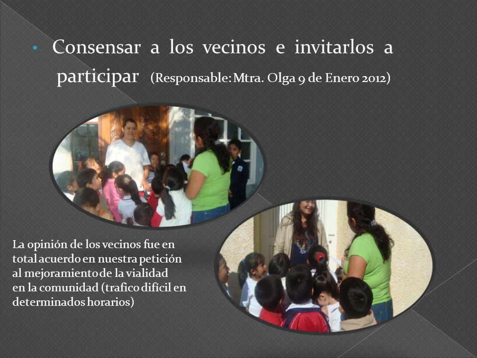 Consensar a los vecinos e invitarlos a participar (Responsable: Mtra. Olga 9 de Enero 2012) La opinión de los vecinos fue en total acuerdo en nuestra