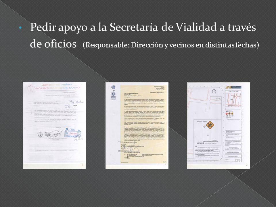 Pedir apoyo a la Secretaría de Vialidad a través de oficios (Responsable: Dirección y vecinos en distintas fechas)