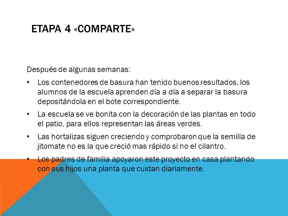 ETAPA 4 «COMPARTE» Después de algunas semanas: Los contenedores de basura han tenido buenos resultados, los alumnos de la escuela aprenden día a día a