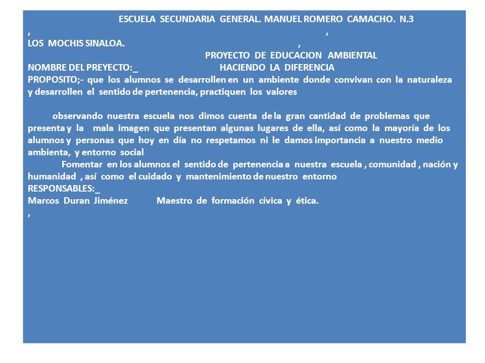 ESCUELA SECUNDARIA GENERAL. MANUEL ROMERO CAMACHO. N.3,, LOS MOCHIS SINALOA., PROYECTO DE EDUCACION AMBIENTAL NOMBRE DEL PREYECTO:_ HACIENDO LA DIFERE