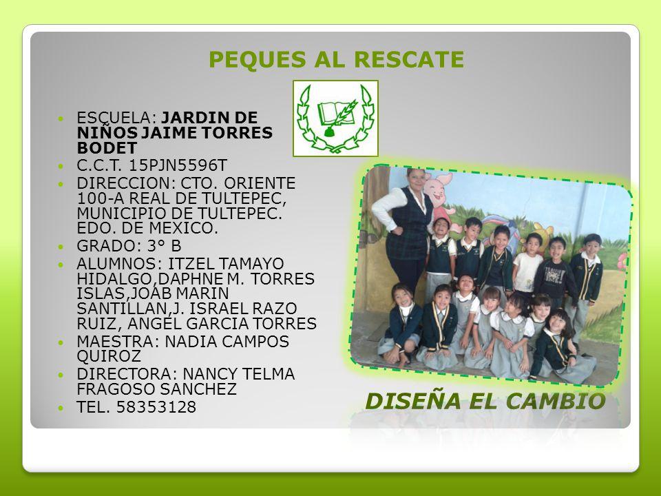 PEQUES AL RESCATE ESCUELA: JARDIN DE NIÑOS JAIME TORRES BODET C.C.T. 15PJN5596T DIRECCION: CTO. ORIENTE 100-A REAL DE TULTEPEC, MUNICIPIO DE TULTEPEC.