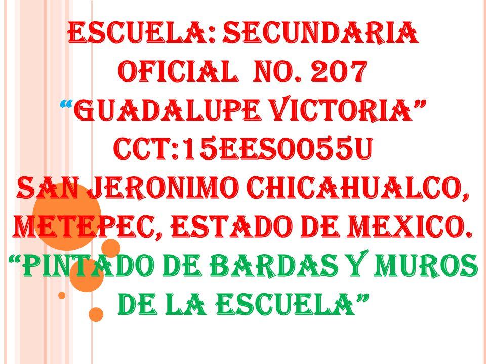 ESCUELA: SECUNDARIA OFICIAL NO. 207GUADALUPE VICTORIA CCT:15EES0055U SAN JERONIMO CHICAHUALCO, METEPEC, ESTADO DE MEXICO. PINTADO DE BARDAS Y MUROS DE