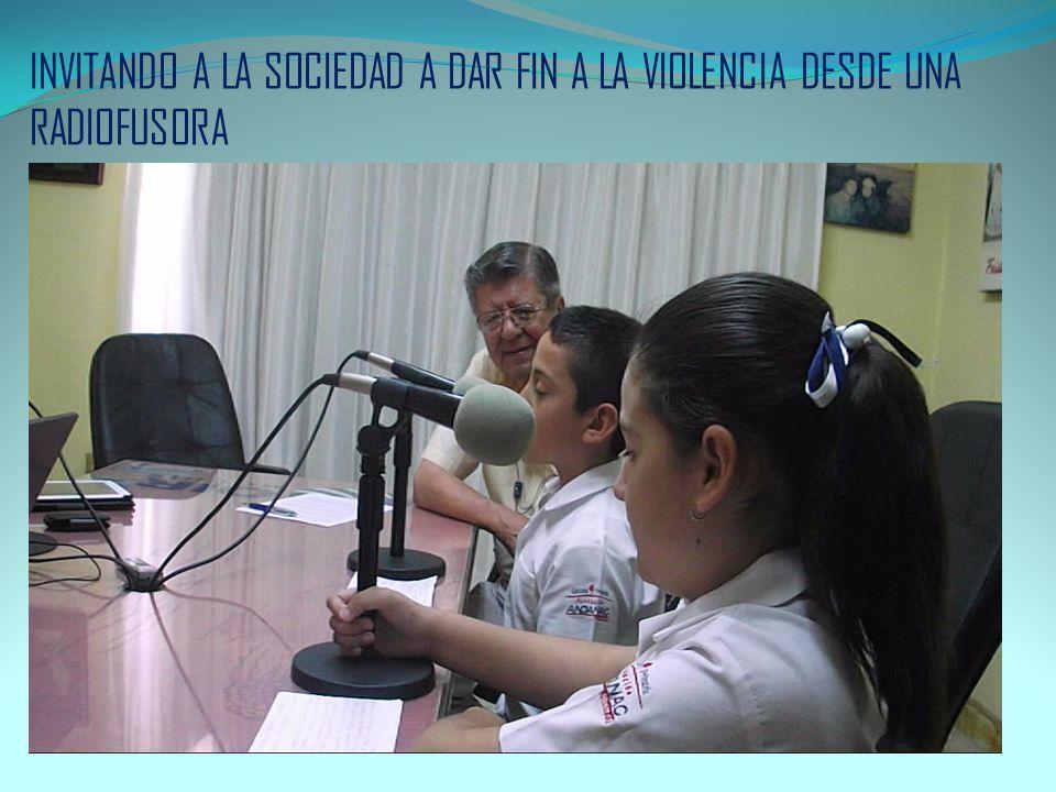 INVITANDO A LA SOCIEDAD A DAR FIN A LA VIOLENCIA DESDE UNA RADIOFUSORA