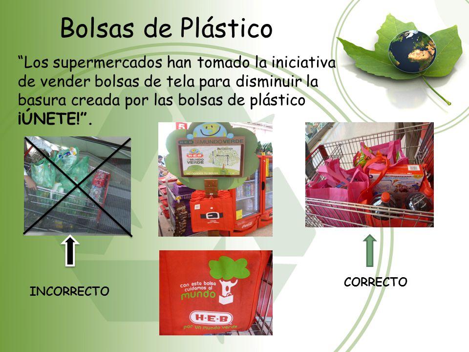 Bolsas de Plástico Los supermercados han tomado la iniciativa de vender bolsas de tela para disminuir la basura creada por las bolsas de plástico ¡ÚNE