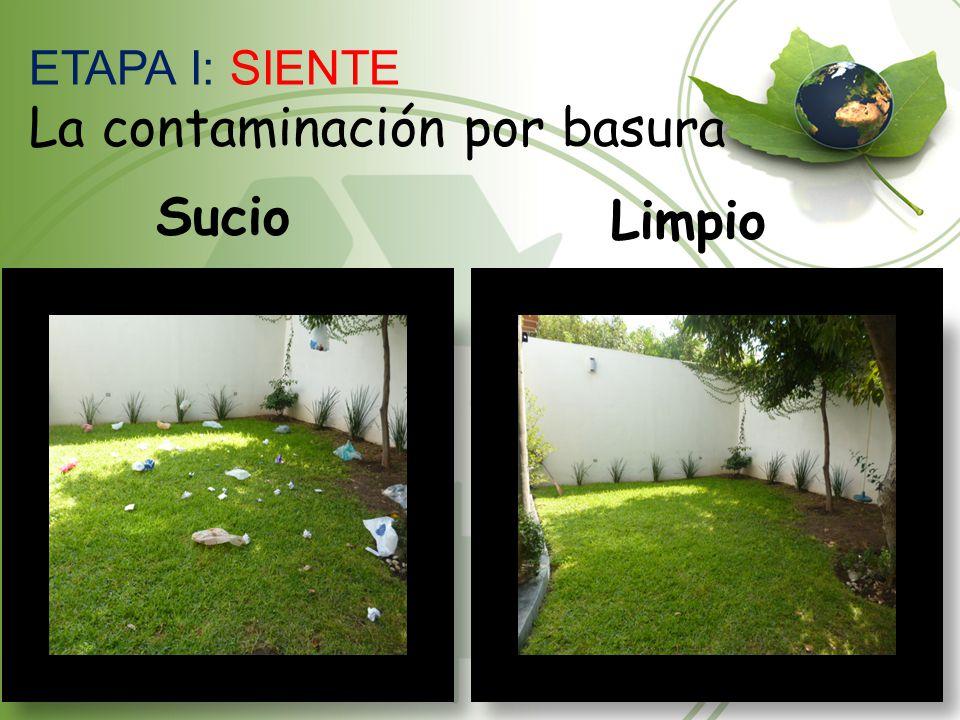 Limpio Sucio ETAPA I: SIENTE La contaminación por basura
