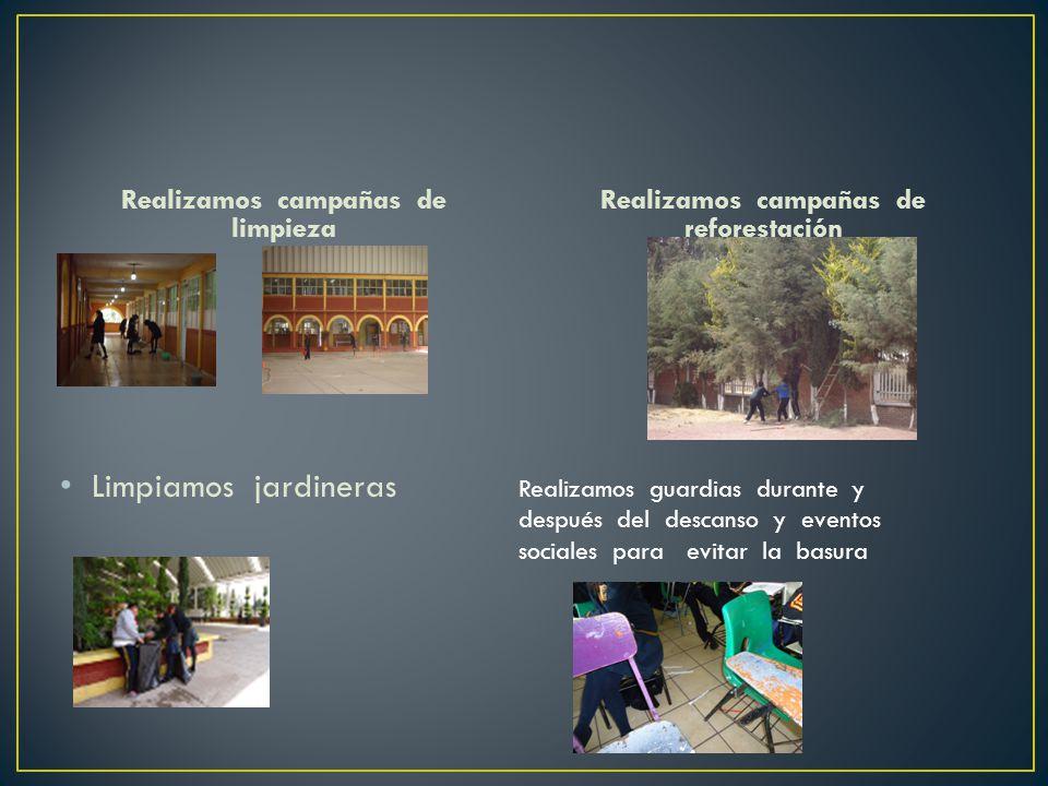 Realizamos campañas de limpieza Realizamos campañas de reforestación Limpiamos jardineras Realizamos guardias durante y después del descanso y eventos