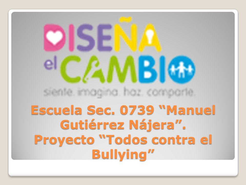 Escuela Sec. 0739 Manuel Gutiérrez Nájera. Proyecto Todos contra el Bullying