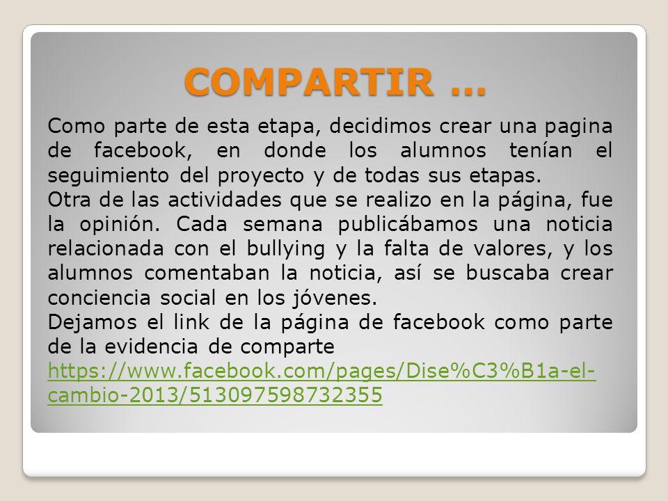 COMPARTIR … Como parte de esta etapa, decidimos crear una pagina de facebook, en donde los alumnos tenían el seguimiento del proyecto y de todas sus e