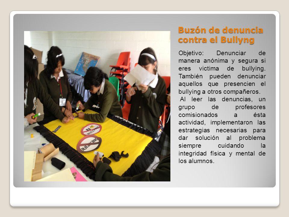 Buzón de denuncia contra el Bullyng Objetivo: Denunciar de manera anónima y segura si eres victima de bullying. También pueden denunciar aquellos que