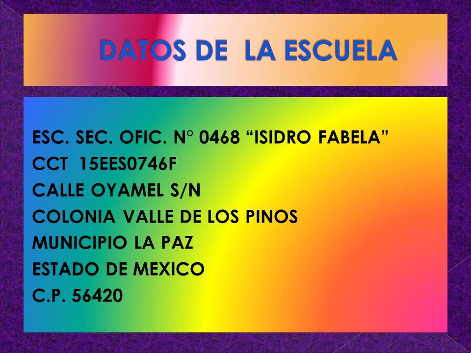 ESC. SEC. OFIC. N° 0468 ISIDRO FABELA CCT 15EES0746F CALLE OYAMEL S/N COLONIA VALLE DE LOS PINOS MUNICIPIO LA PAZ ESTADO DE MEXICO C.P. 56420