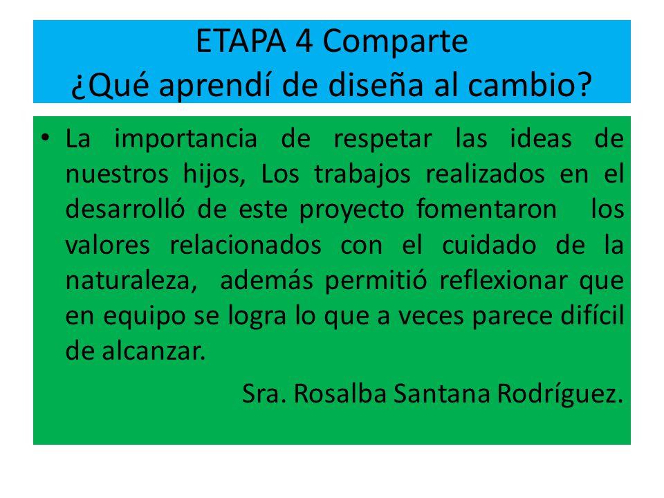 ETAPA 4 Comparte ¿Qué aprendí de diseña al cambio? La importancia de respetar las ideas de nuestros hijos, Los trabajos realizados en el desarrolló de