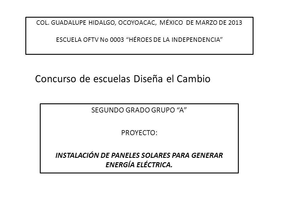 SEGUNDO GRADO GRUPO A PROYECTO: INSTALACIÓN DE PANELES SOLARES PARA GENERAR ENERGÍA ELÉCTRICA. COL. GUADALUPE HIDALGO, OCOYOACAC, MÉXICO DE MARZO DE 2
