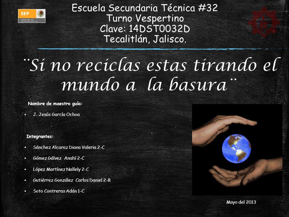 Escuela Secundaria Técnica #32 Turno Vespertino Clave: 14DST0032D Tecalitlán, Jalisco. Nombre de maestro guía: J. Jesús García Ochoa Integrantes: Sánc