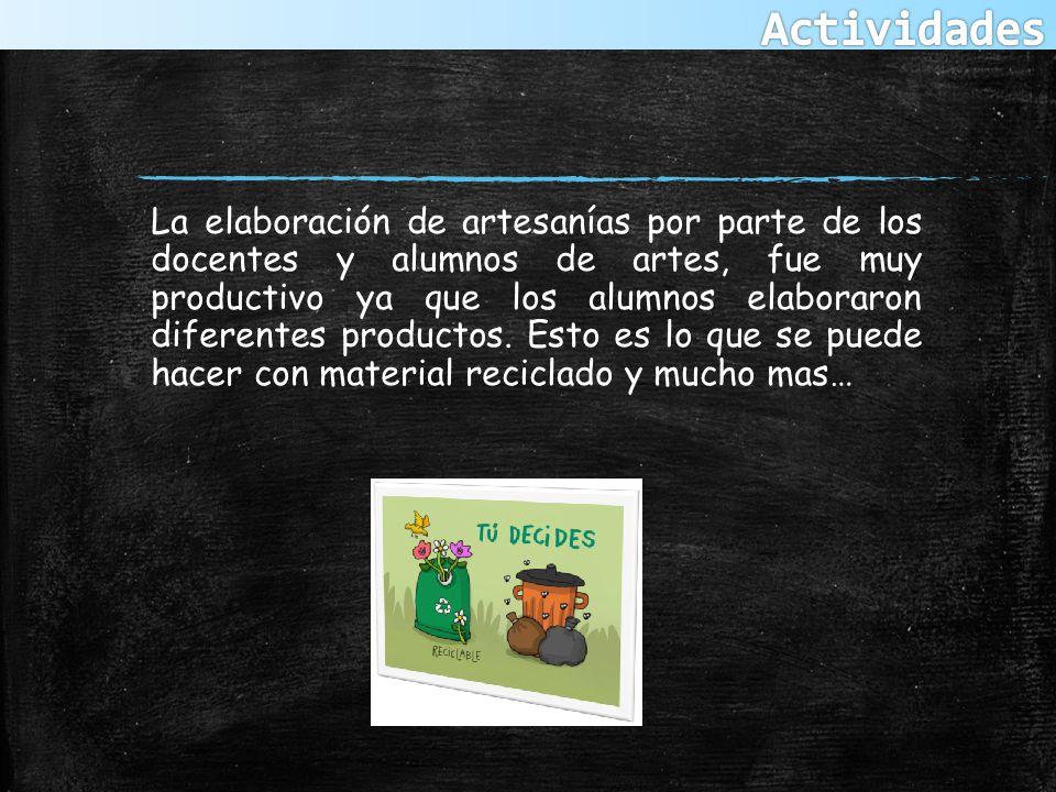 La elaboración de artesanías por parte de los docentes y alumnos de artes, fue muy productivo ya que los alumnos elaboraron diferentes productos. Esto