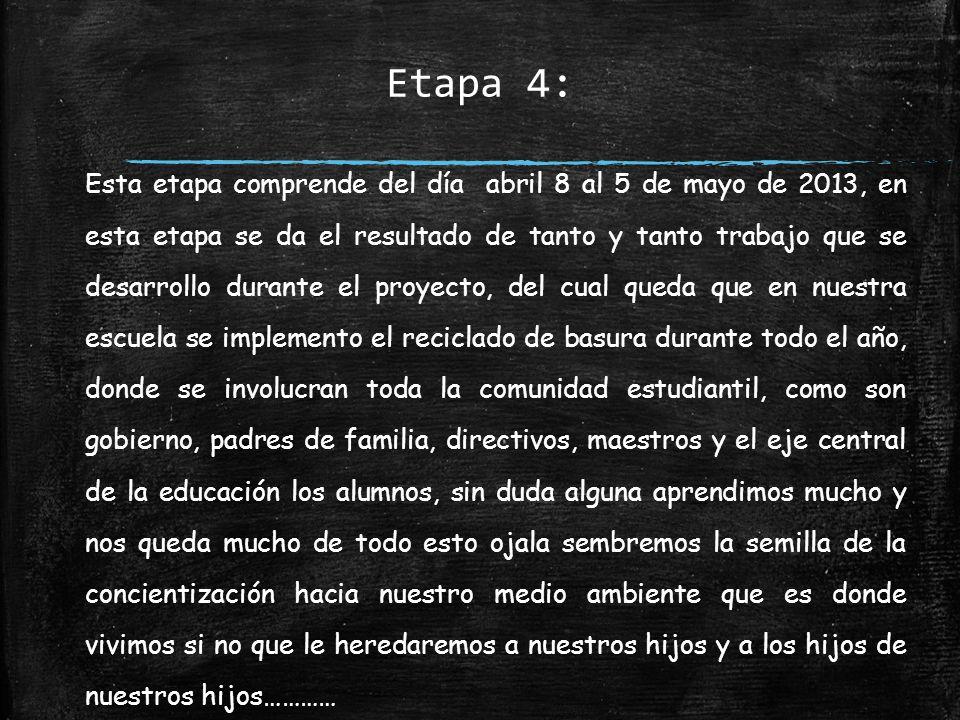 Etapa 4: Esta etapa comprende del día abril 8 al 5 de mayo de 2013, en esta etapa se da el resultado de tanto y tanto trabajo que se desarrollo durant
