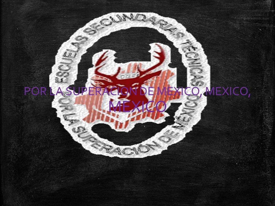 POR LA SUPERACION DE MEXICO, MEXICO, MEXICO