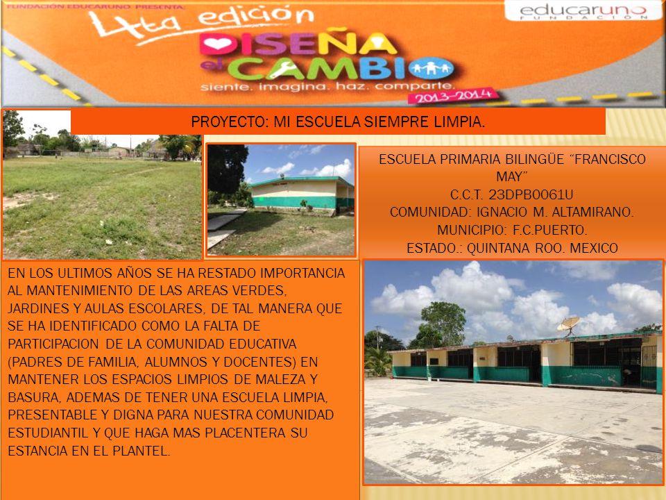 ESCUELA PRIMARIA BILINGÜE FRANCISCO MAY C.C.T. 23DPB0061U COMUNIDAD: IGNACIO M. ALTAMIRANO. MUNICIPIO: F.C.PUERTO. ESTADO.: QUINTANA ROO. MEXICO ESCUE