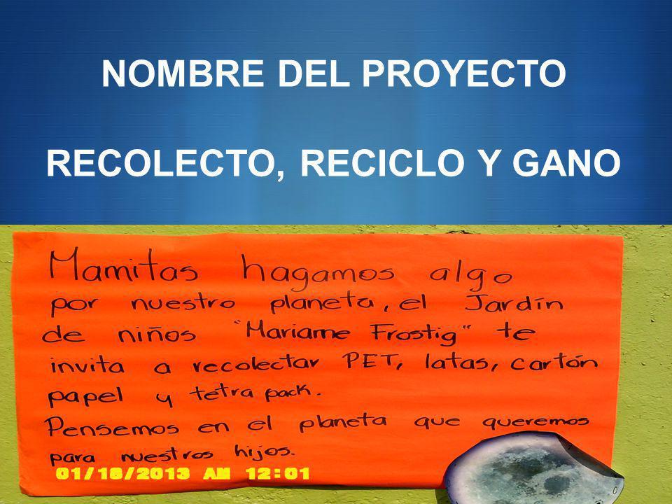NOMBRE DEL PROYECTO RECOLECTO, RECICLO Y GANO