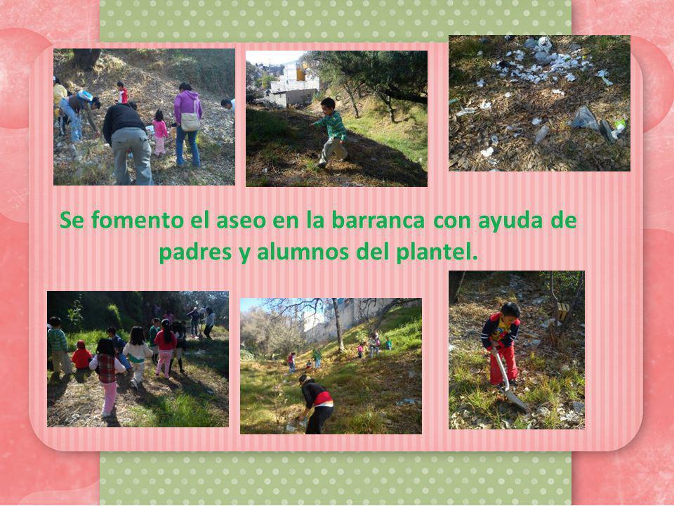 Se fomento el aseo en la barranca con ayuda de padres y alumnos del plantel.