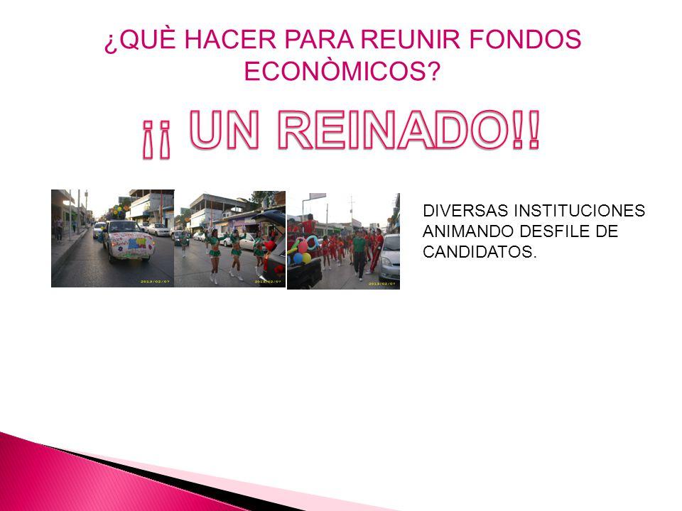 ¿QUÈ HACER PARA REUNIR FONDOS ECONÒMICOS? DIVERSAS INSTITUCIONES ANIMANDO DESFILE DE CANDIDATOS.