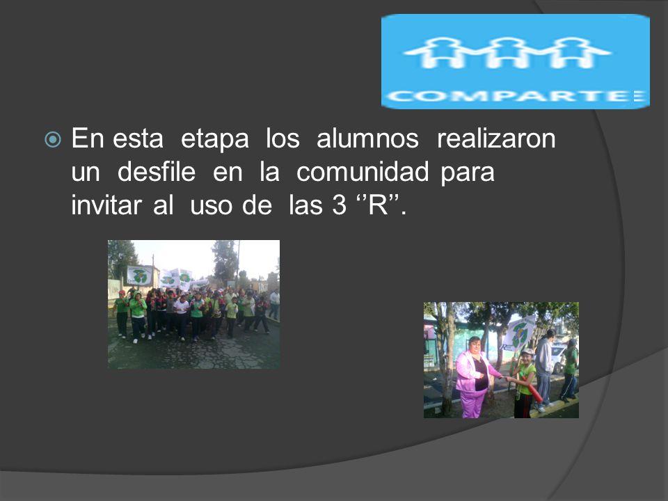 En esta etapa los alumnos realizaron un desfile en la comunidad para invitar al uso de las 3 R.