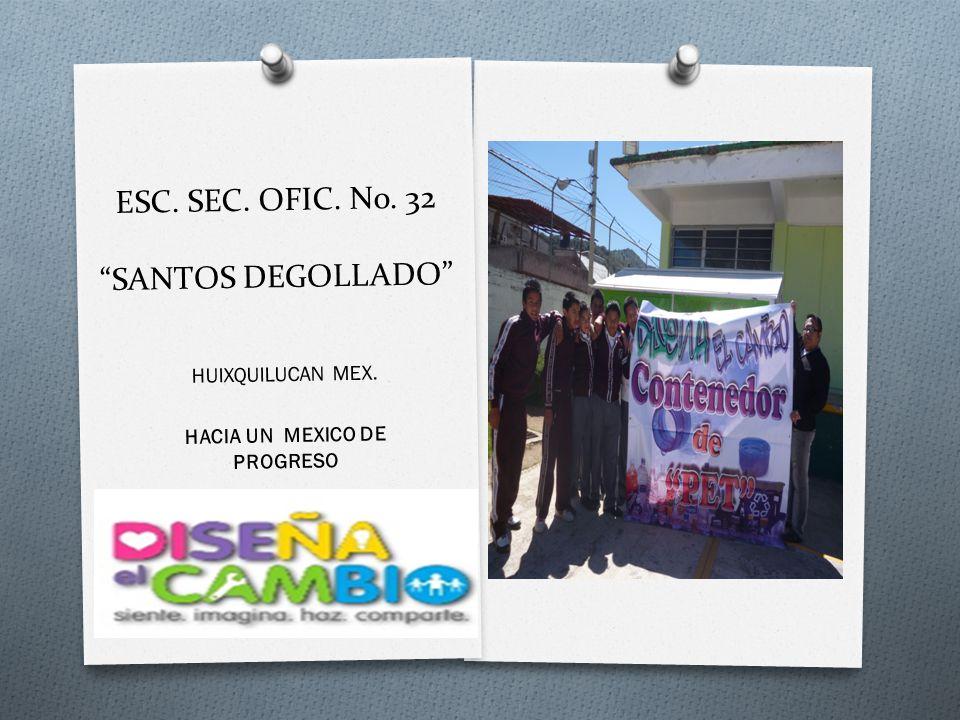 ESC. SEC. OFIC. No. 32 SANTOS DEGOLLADO HUIXQUILUCAN MEX. HACIA UN MEXICO DE PROGRESO