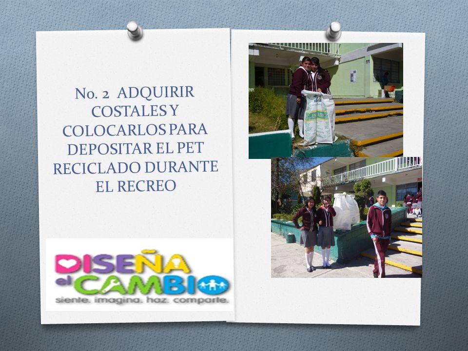 No. 2 ADQUIRIR COSTALES Y COLOCARLOS PARA DEPOSITAR EL PET RECICLADO DURANTE EL RECREO
