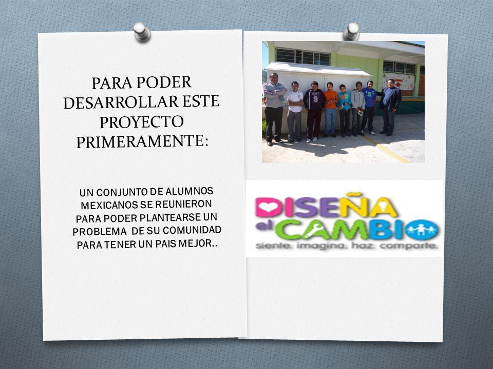 PARA PODER DESARROLLAR ESTE PROYECTO PRIMERAMENTE: UN CONJUNTO DE ALUMNOS MEXICANOS SE REUNIERON PARA PODER PLANTEARSE UN PROBLEMA DE SU COMUNIDAD PAR