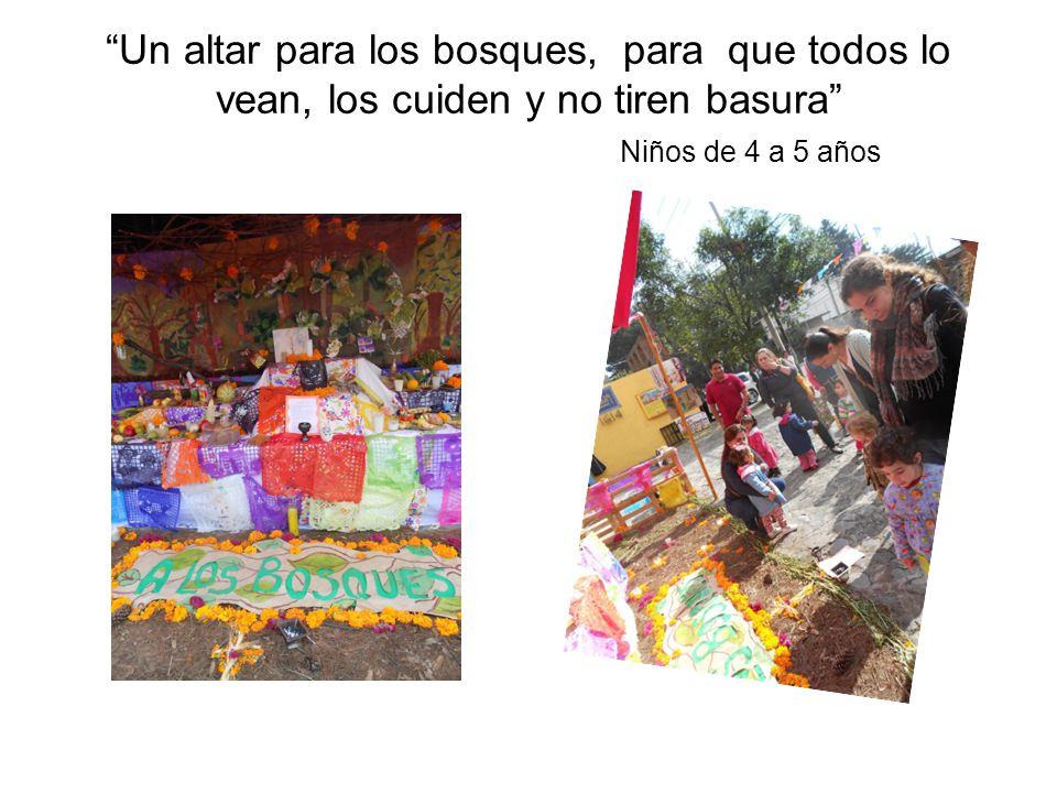Un altar para los bosques, para que todos lo vean, los cuiden y no tiren basura Niños de 4 a 5 años