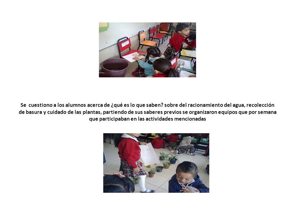 Se cuestiono a los alumnos acerca de ¿qué es lo que saben? sobre del racionamiento del agua, recolección de basura y cuidado de las plantas, partiendo