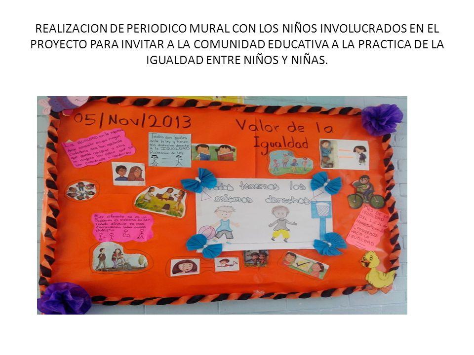 REALIZACION DE PERIODICO MURAL CON LOS NIÑOS INVOLUCRADOS EN EL PROYECTO PARA INVITAR A LA COMUNIDAD EDUCATIVA A LA PRACTICA DE LA IGUALDAD ENTRE NIÑO