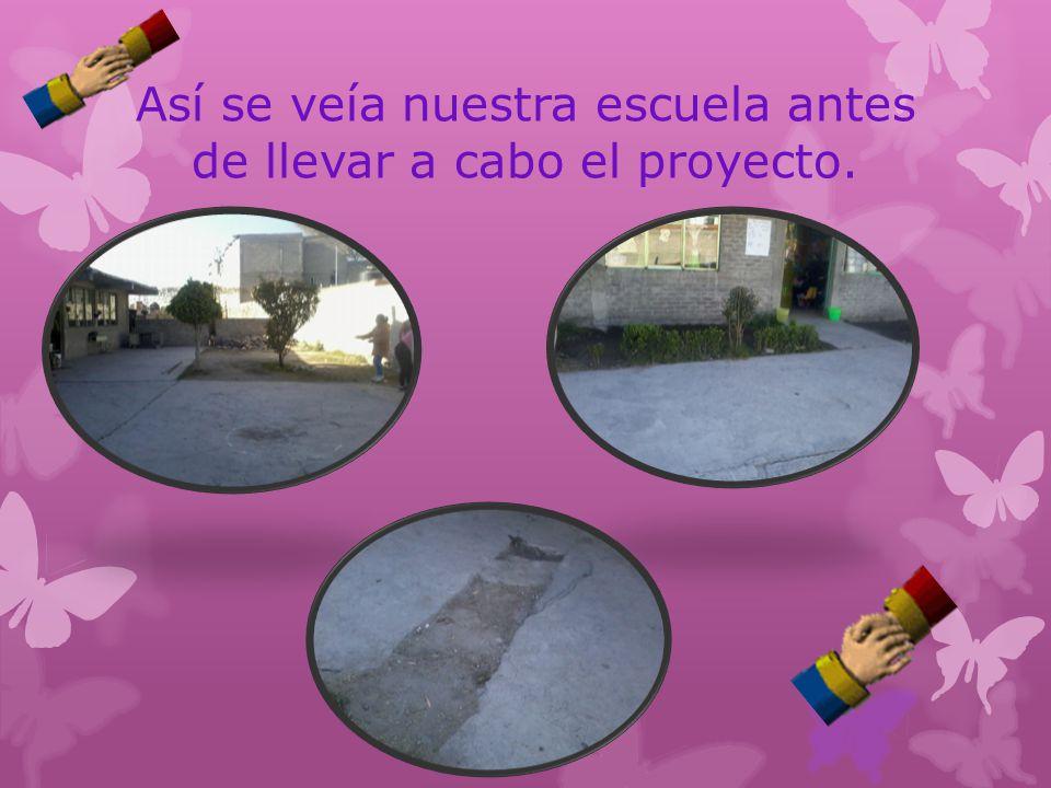 Así se veía nuestra escuela antes de llevar a cabo el proyecto.