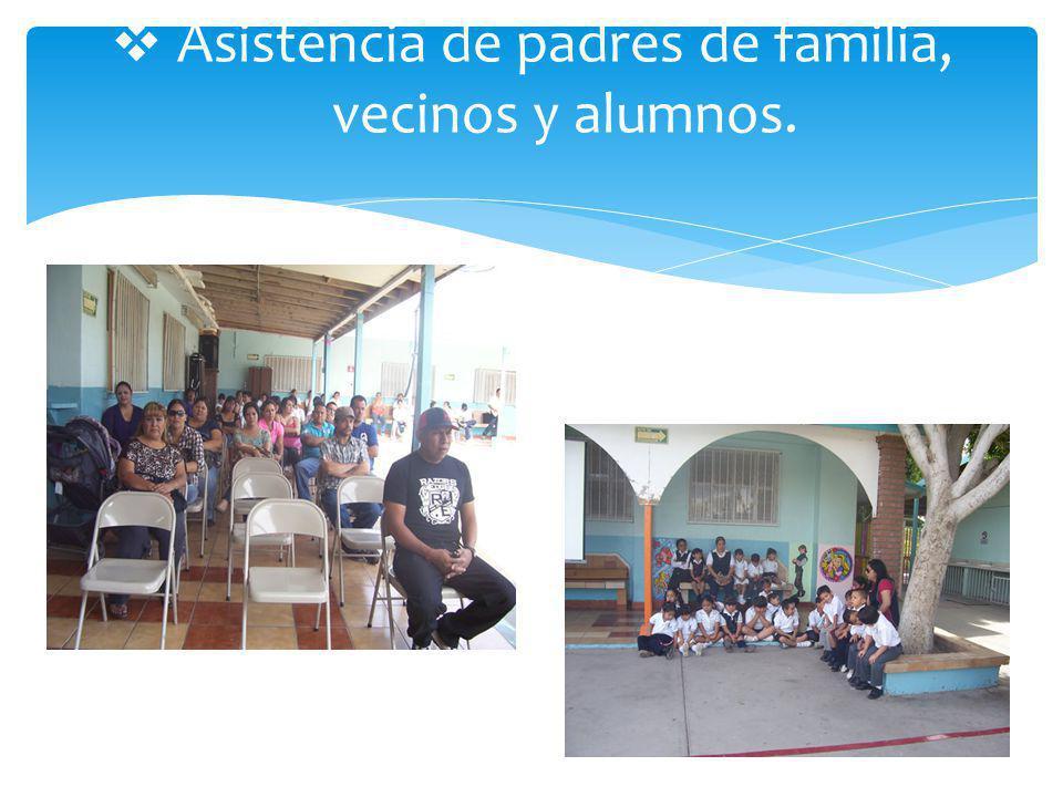 Asistencia de padres de familia, vecinos y alumnos.