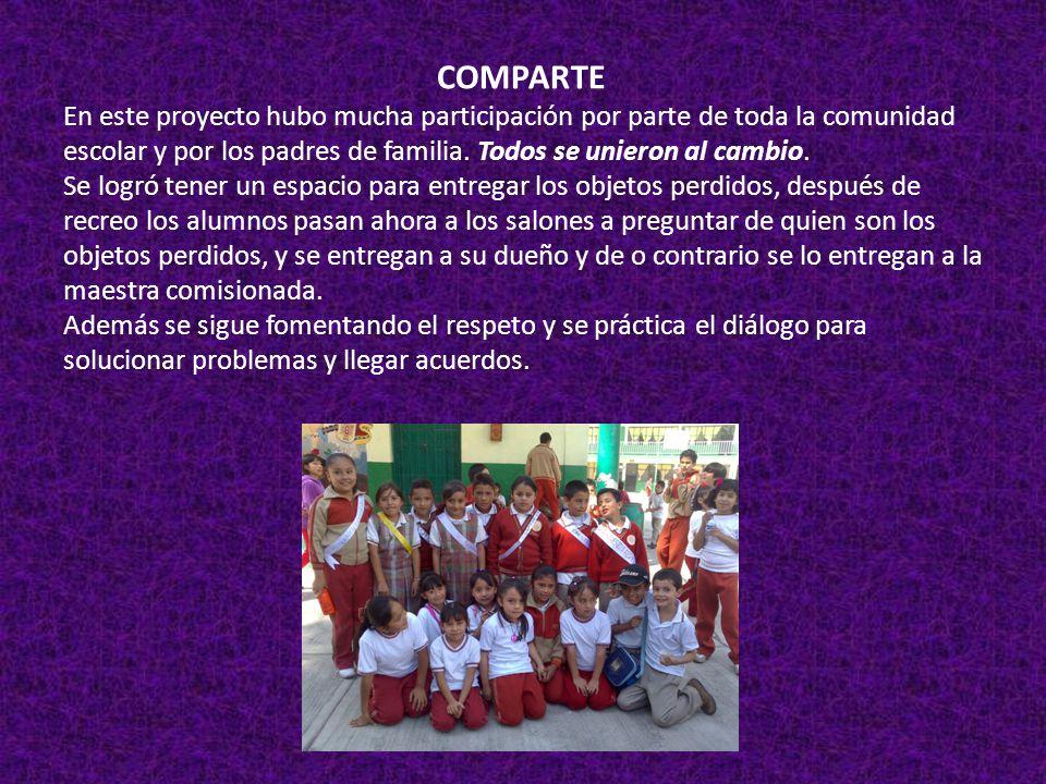 COMPARTE En este proyecto hubo mucha participación por parte de toda la comunidad escolar y por los padres de familia.