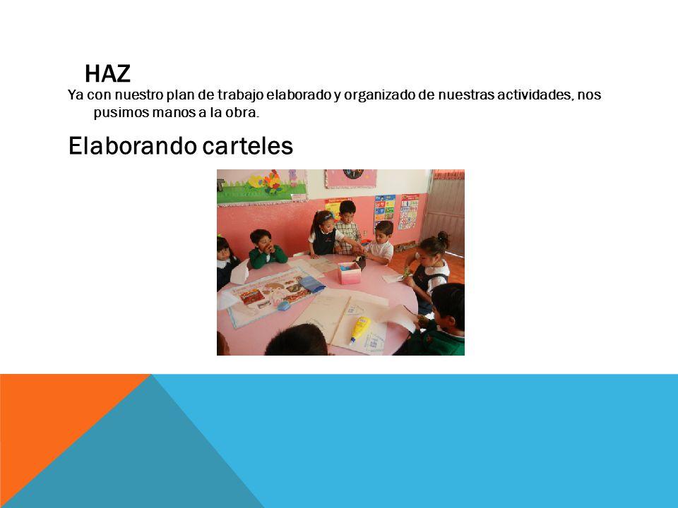 HAZ Ya con nuestro plan de trabajo elaborado y organizado de nuestras actividades, nos pusimos manos a la obra.