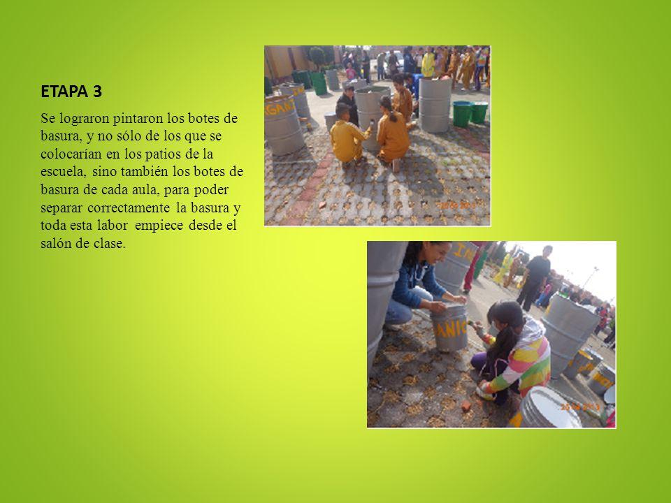ETAPA 3 Se lograron pintaron los botes de basura, y no sólo de los que se colocarían en los patios de la escuela, sino también los botes de basura de