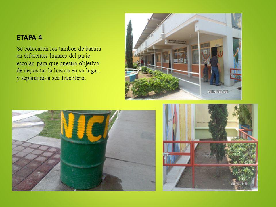 ETAPA 4 Se colocaron los tambos de basura en diferentes lugares del patio escolar, para que nuestro objetivo de depositar la basura en su lugar, y sep