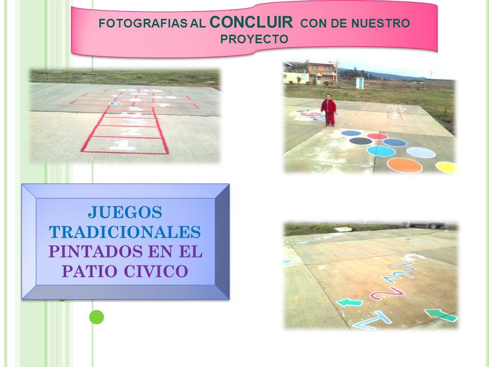 FOTOGRAFIAS AL CONCLUIR CON DE NUESTRO PROYECTO JUEGOS TRADICIONALES PINTADOS EN EL PATIO CIVICO