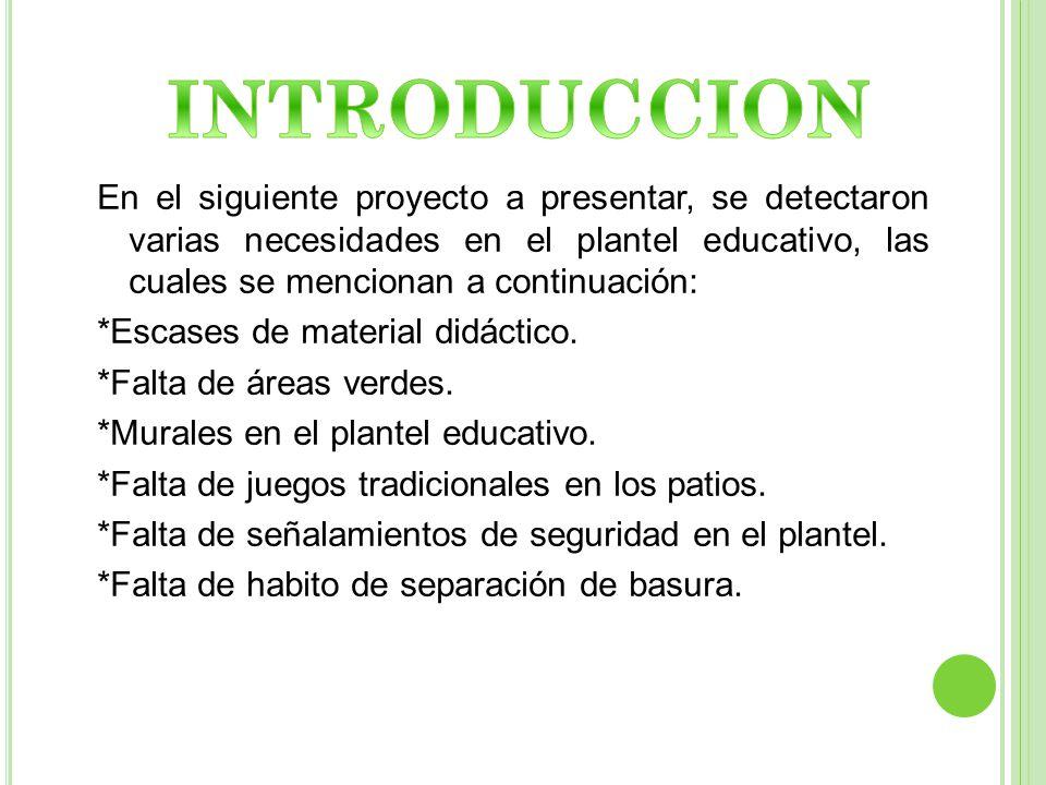 En el siguiente proyecto a presentar, se detectaron varias necesidades en el plantel educativo, las cuales se mencionan a continuación: *Escases de ma