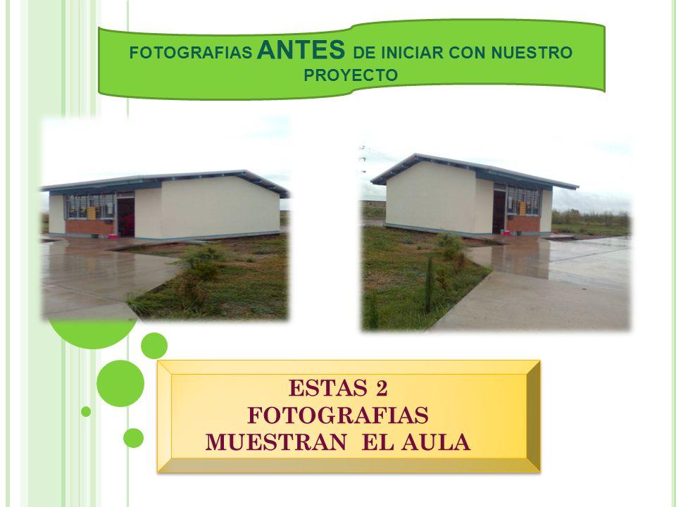 FOTOGRAFIAS ANTES DE INICIAR CON NUESTRO PROYECTO ESTAS 2 FOTOGRAFIAS MUESTRAN EL AULA