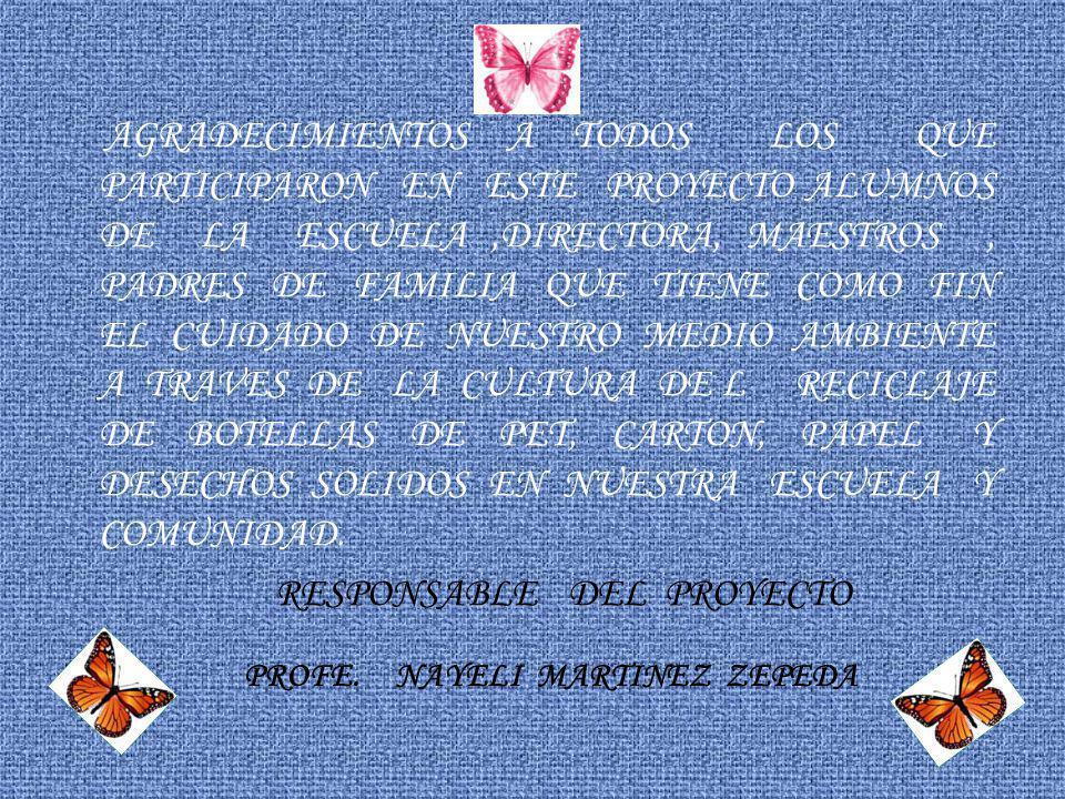 AGRADECIMIENTOS A TODOS LOS QUE PARTICIPARON EN ESTE PROYECTO ALUMNOS DE LA ESCUELA,DIRECTORA, MAESTROS, PADRES DE FAMILIA QUE TIENE COMO FIN EL CUIDA