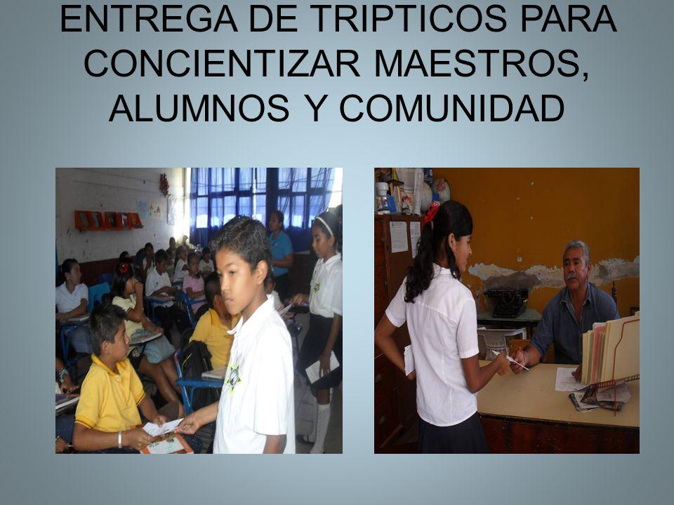 ENTREGA DE TRIPTICOS PARA CONCIENTIZAR MAESTROS, ALUMNOS Y COMUNIDAD