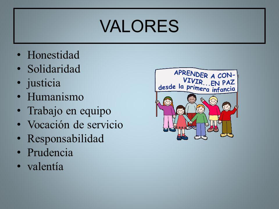 VALORES Honestidad Solidaridad justicia Humanismo Trabajo en equipo Vocación de servicio Responsabilidad Prudencia valentía