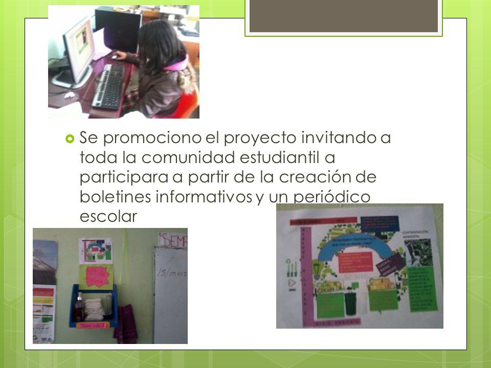 Se promociono el proyecto invitando a toda la comunidad estudiantil a participara a partir de la creación de boletines informativos y un periódico esc