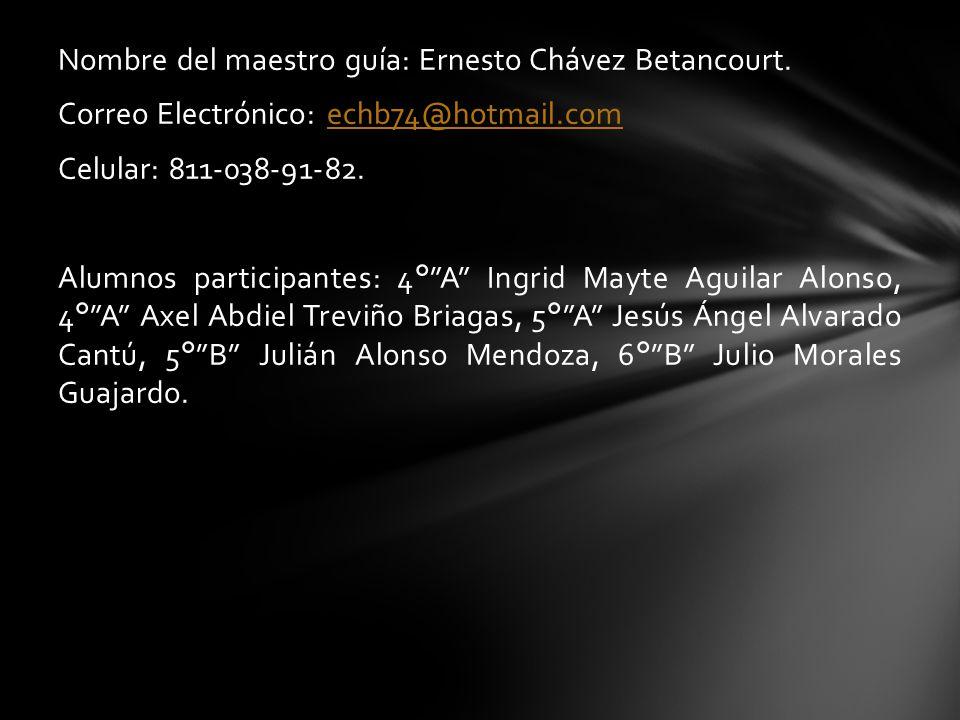 Nombre del maestro guía: Ernesto Chávez Betancourt.