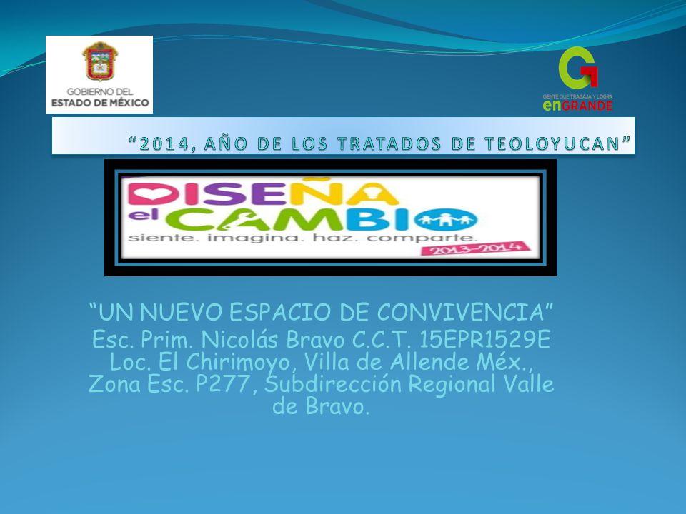 UN NUEVO ESPACIO DE CONVIVENCIA Esc. Prim. Nicolás Bravo C.C.T.