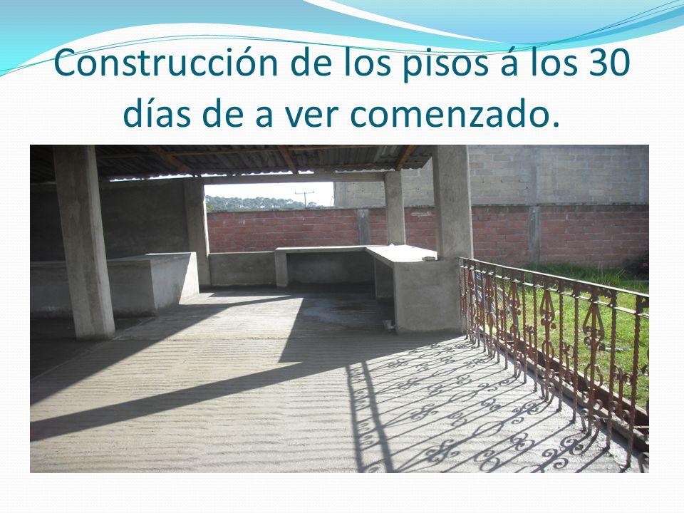 Construcción de los pisos á los 30 días de a ver comenzado.