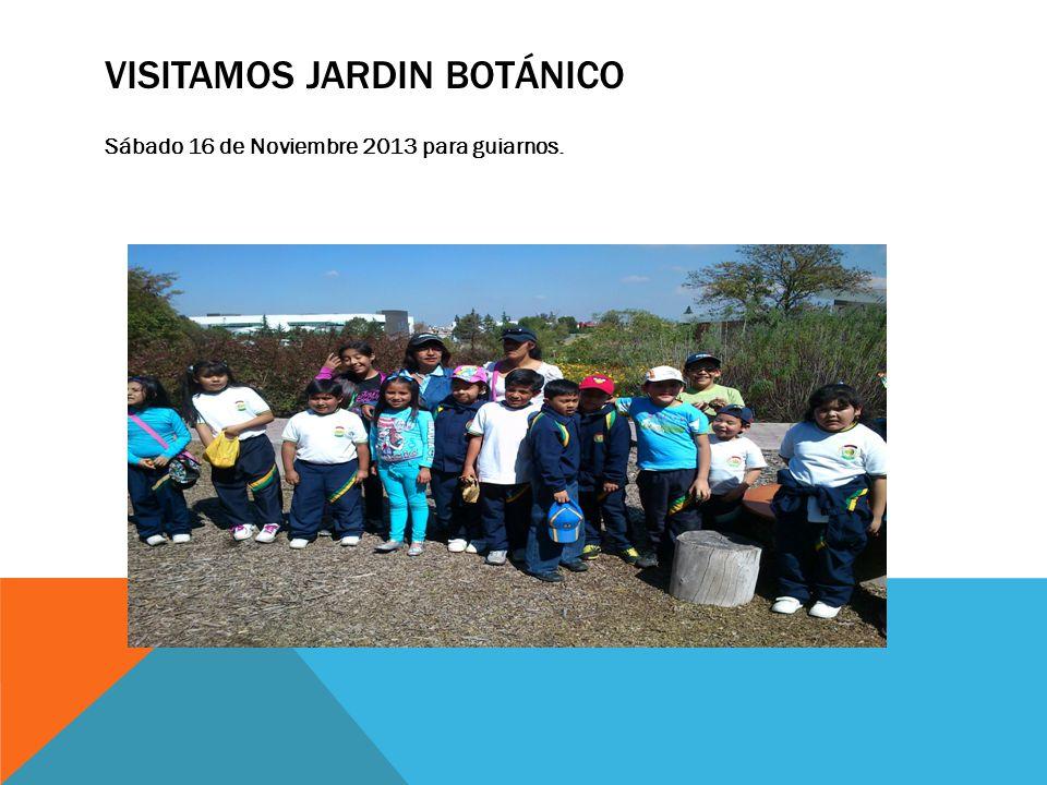 VISITAMOS JARDIN BOTÁNICO Sábado 16 de Noviembre 2013 para guiarnos.