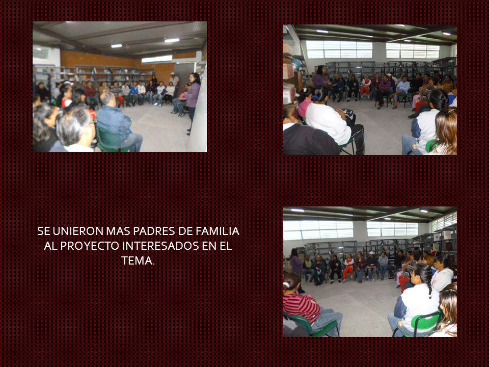 SE UNIERON MAS PADRES DE FAMILIA AL PROYECTO INTERESADOS EN EL TEMA.